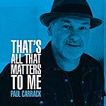 Paul Carrack That's All That Matters To Me
