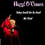 Hazel O'Connor Today Could Be So Good