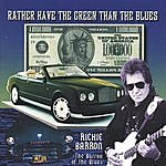 Richie Barron Rather Have The Green Than The Blues