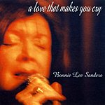Bonnie Lee Sanders A Love That Makes You Cry