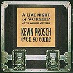 Kevin Prosch Even So Come