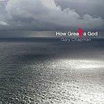 Gary Chapman How Great A God