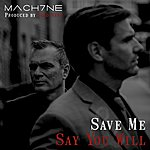 Machine Save Me / Say You Will