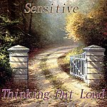 Sensitive Thinking Out Loud