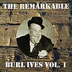 Burl Ives The Remarkable Burl Ives, Vol. 1