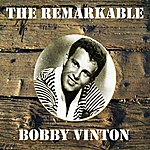 Bobby Vinton The Remarkable Bobby Vinton