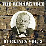 Burl Ives The Remarkable Burl Ives, Vol. 2