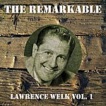 Lawrence Welk The Remarkable Lawrence Welk Vol 01