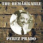 Pérez Prado The Remarkable Perez Prado