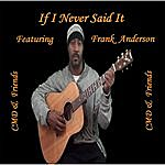 CMD & Friends If I Never Said It (Feat. Frank Anderson)