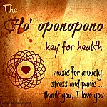Chloé The Ho' Oponopono Key For Health (Music For Anxiety, Stress And Panic... Thank You, I Love You)