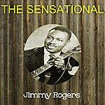 Jimmy Rogers The Sensational Jimmy Rogers