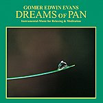 Gomer Edwin Evans Dreams Of Pan: Instrumental Music For Relaxation & Meditation