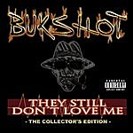 Bukshot They Still Don't Love Me (The Collector's Edition)