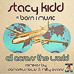 Stacy Kidd All Across The World (Feat. Born I Music)