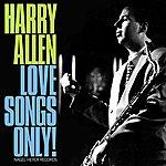 Harry Allen Love Songs Only!