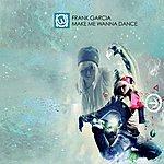 Frank Garcia Make Me Wanna Dance