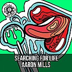 Aaron Mills Searching For Life