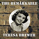 Teresa Brewer The Remarkable Teresa Brewer