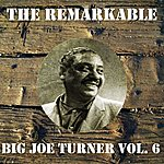 Big Joe Turner The Remarkable Big Joe Turner, Vol. 6