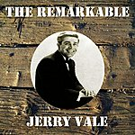 Jerry Vale The Remarkable Jerry Vale