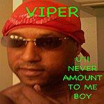 Viper U'll Never Amount To Me Boy