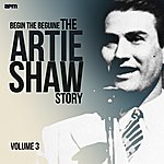 Artie Shaw & His Orchestra Begin The Beguine - The Artie Shaw Story, Vol. 3