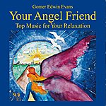 Gomer Edwin Evans Your Angel Friend: Music For Relexation