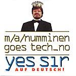 M.A. Numminen Goes Tech_no - Yes Sir (Auf Deutsch!)