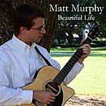 Matt Murphy Beautiful Life