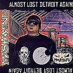 Mastamind Almost Lost Detroit Again