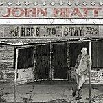 John Hiatt Here To Stay - Best Of 2000-2012