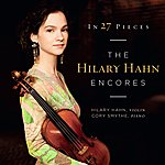 Hilary Hahn In 27 Pieces: The Hilary Hahn Encores