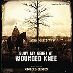 George S. Clinton Bury My Heart At Wounded Knee (Music From The Hbo Film)