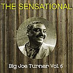 Big Joe Turner The Sensational Big Joe Turner, Vol. 6