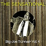 Big Joe Turner The Sensational Big Joe Turner, Vol. 4