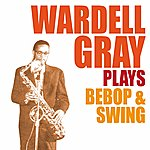 Wardell Gray Wardell Gray Plays Bebop & Swing