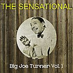 Big Joe Turner The Sensational Big Joe Turner, Vol. 1