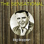 Big Bopper The Sensational Big Bopper