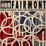 Fairmont Live & Acoustic From The Forest Of Chaos