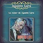 Agustín Lara Lo Mejor De Agustín Lara