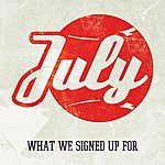 July What We Signed Up For