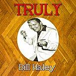 Bill Haley Truly Bill Haley
