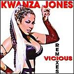 Kwanza Jones Vicious (Remixes)