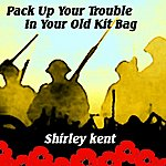 Shirley Kent Pack Up Your Trouble In Your Old Kit Bag