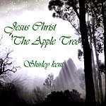 Shirley Kent Jesus Christ The Apple Tree
