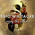 Eric Whitacre Enjoy The Silence