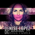 Denise Lopez Reflections