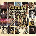 Samuel Hernández 20 Años Exitos