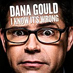 Dana Gould I Know It's Wrong